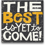 The Best Is Yet To C...<span>The Best Is Yet To Come - 12x12</span>